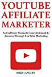 YouTube Affiliate Marketer: Sell Affiliate Products from Clickbank & Amazon Through YouTube Marketing (English Edition)