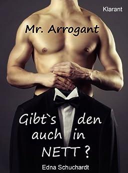 Mr Arrogant! Turbulenter, witziger Liebesroman - Liebe, Sex und Leidenschaft... von [Schuchardt, Edna, Mier, Ednor]