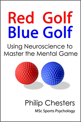 Red Golf Blue Golf: Using Neuroscience to Master the Mental Game (English Edition) por Philip Chesters