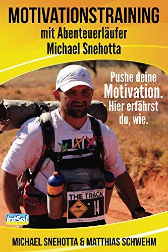 Motivationstraining mit Abenteuerläufer Michael Snehotta: Pushe deine Motivation! Hier erfährst du, wie.