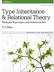 Type Inheritance and Relational Theory: Subtypes, Supertypes, and Substitutability