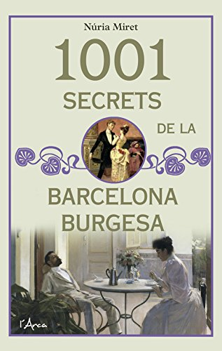 1001 secrets de la Barcelona burgesa (L'Arca) por Núria Miret