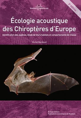 Ecologie acoustique des chiroptères d'Europe : Identification des espèces, étude de leurs habitats et comportements de chasse par Michel Barataud