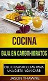 Cocina Baja en Carbohidratos: Deliciosas recetas para una dieta 'Low Carb'