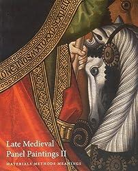 Late Medieval Panel Paintings: Materials, Methods, Meanings: Volume II