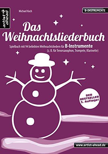Das Weihnachtsliederbuch (B): Spielbuch mit 94 beliebten Weihnachtsliedern für B-Instrumente (z. B. für Tenorsaxophon, Trompete, Klarinette). Songbook. Musiknoten.