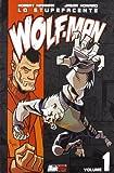 Lo stupefacente Wolf-Man. Vol.1