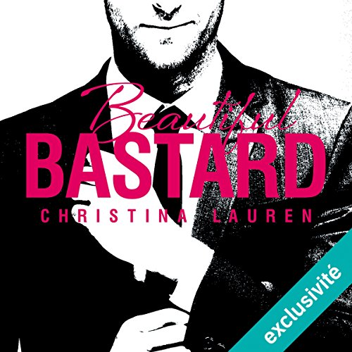 Beautiful Bastard: Beautiful 1 par Christina Lauren