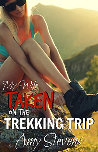 MY WIFE TAKEN ON THE TREKKING TRIP: Watching My Hotwife Lose Control With A Stranger - (Cuckold, Humiliated, First Time) (English Edition)