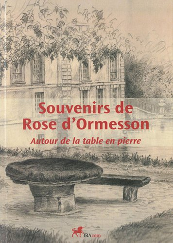 Souvenirs de Rose d'Ormesson : Autour de la table en pierre par Rose d' Ormesson