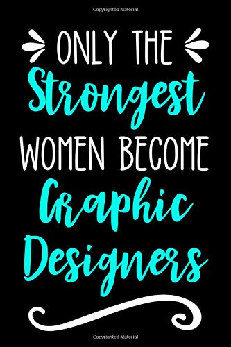 Only the Strongest Women Become Graphic Designers: Lined Journal Notebook for Female Graphic Designers - Fußball T-shirt Designs