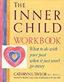 The Inner Child Workbook: What to Do with Your Past When It Just Won't Go Away (Inner Workbooks)