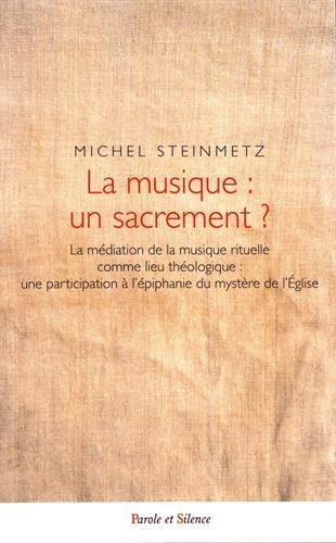 La musique : un sacrement ? : La médiation de la musique rituelle comme lieu théologique : une participation à l'épiphanie du mystère de l'Eglise