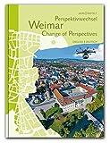 Perspektivwechsel Weimar Change of Perspectives: Ein Spaziergang über den Dächern der Stadt/A stroll above the roofs of the city