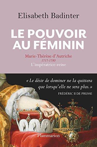Le Pouvoir au féminin. Marie-Thérèse d'Autriche, 1717-1780, L'impératrice reine (HISTOIRE)