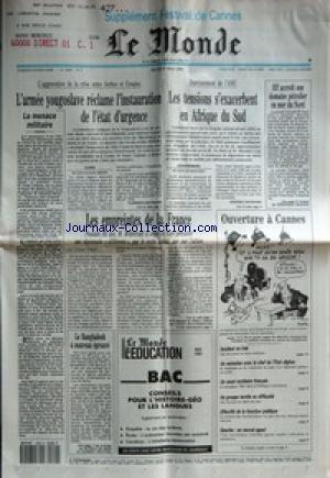 MONDE (LE) [No 14395] du 09/05/1991 - LA MENACE MILITAIRE - L'ARMEE YOUGOSLAVE RECLAME L'INSTAURATION DE L'ETAT D'URGENCE PAR FLORENCE HARTMANN - LES EMPREINTES DE LA FRANCE PAR CLAIRE TREAN - LE BANGLADESH A NOUVEAU EPROUVE - LES TENSIONS S'EXACERBENT EN AFRIQUE DU SUD PAR FREDERIC FRITSCHER - ELF ACCROIT SON DOMAINE PETROLIER EN MER DU NORD - OUVERTURE A CANNES - INCIDENT EN IRAK - UN ENTRETIEN AVEC LE CHEF DE L'ETAT AFGHAN - UN ESSAI NUCLEAIRE FRANCAIS - UN GROUPE TEXTILE EN DIFFICULTE - EFF par Collectif