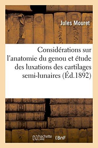 Considérations sur l'anatomie du genou et étude des luxations des cartilages semi-lunaires