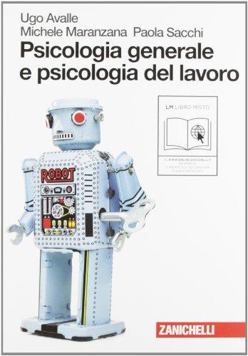 Psicologia generale e psicologia del lavoro. Per le Scuole superiori. Con espansione online