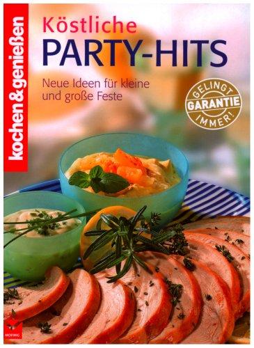 Kochen und Genießen: Köstliche Party-Hits. Neue Ideen für kleine und große Feste