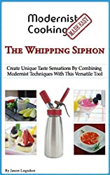 Modernist Cooking Made Easy: The Whipping Siphon (English Edition)
