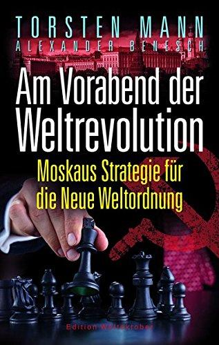Am Vorabend der Weltrevolution: Moskaus Strategie für die Neue Weltordnung