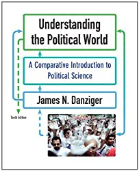 Understanding the Political World: A Comparative Introduction to Political Science (10th Edition) by James N. Danziger (2010-02-27)