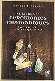 Le livre des cérémonies chamaniques - Inviter le sacré dans la vie quotidienne