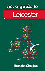 Not a Guide to: Leicester