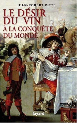 Le désir du vin à la conquête du monde par Jean-Robert Pitte
