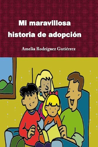 Portada del libro Mi maravillosa historia de adopci??n (Spanish Edition) by Amelia Rodr??guez Guti??rrez (2012-04-06)