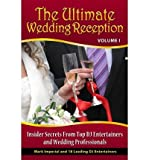 Telecharger Livres The Ultimate Wedding Reception Insider Secrets from Top DJ Entertainers and Event Professionals Author Mark G Imperial published on September 2012 (PDF,EPUB,MOBI) gratuits en Francaise
