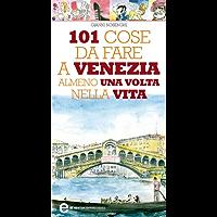 101 cose da fare a Venezia almeno una volta nella vita (Italian Edition)