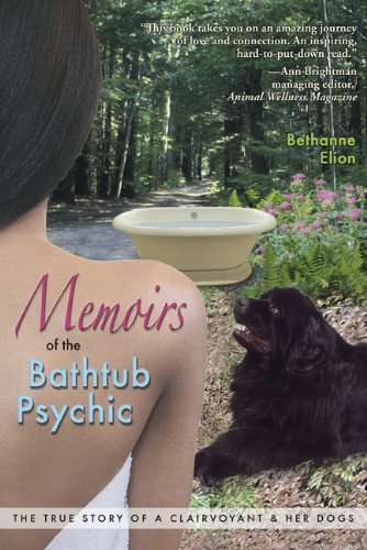 memoirs-of-the-bathtub-psychic-the-true-story-of-a-clairvoyant-and-her-dogs-by-bethanne-elion-2009-1