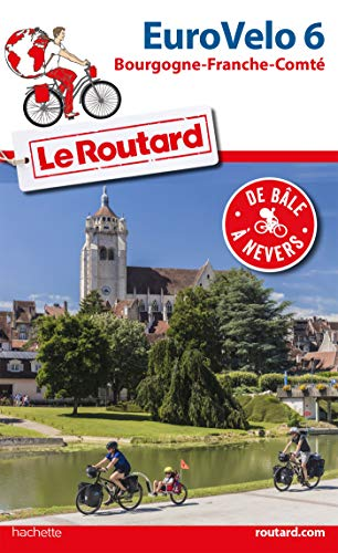 Guide du Routard Euro Vélo 6: (De Bâle à Nevers) (Le Routard)