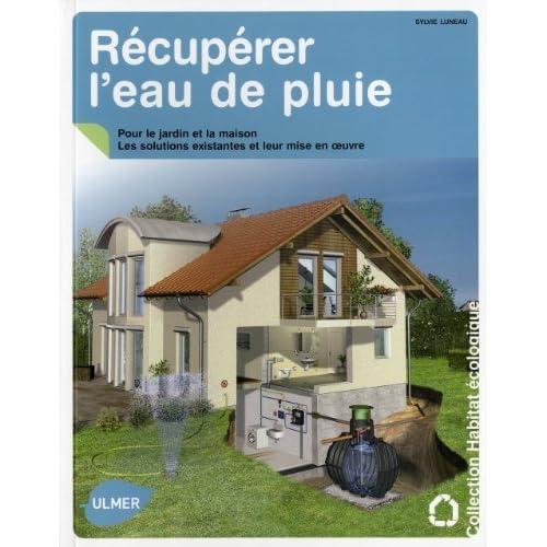 Récupérer l'eau de pluie : Pour le jardin et la maison de Sylvie Luneau (13 novembre 2008) Broché