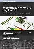 Prestazione energetica degli edifici. Legislazione, calcolo, requisiti, APE, simulazioni e casi di studio