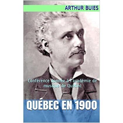 Québec en 1900: Conférence donnée à l'académie de musique de Québec