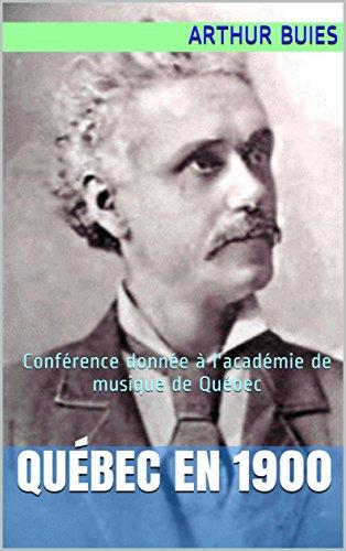 Québec en 1900: Conférence donnée à l'académie de musique de Québec par Arthur Buies