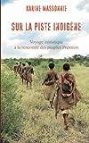 Image of Sur la piste Indigène: Voyage initiatique à la rencontre des peuples Premiers