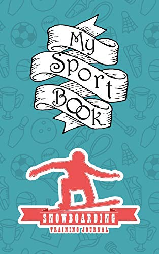 My sport book - Snowboarding training journal: 200 pages with 5