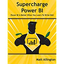 Super Charge Power BI: Power BI Is Better When You Learn to Write DAX (English Edition)