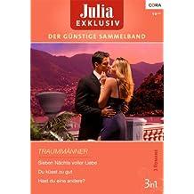 Julia Exklusiv Band 0227: Sieben Nächte voller Liebe / Hast du eine andere? / Du küsst zu gut /