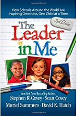 The Leader in Me: How Schools Around the World Are Inspiring Greatness, One Child at a Time Paperback