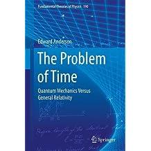 The Problem of Time: Quantum Mechanics Versus General Relativity