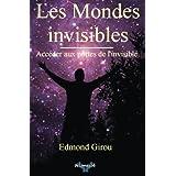 Les mondes invisibles: Acceder aux portes de l'invisible