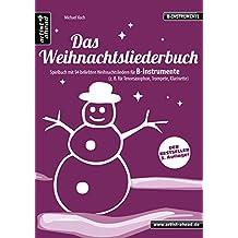 Das Weihnachtsliederbuch: Spielbuch mit 94 beliebten Weihnachtsliedern für B-Instrumente (z. B. für Tenorsaxophon, Trompete, Klarinette). Songbook. Musiknoten.