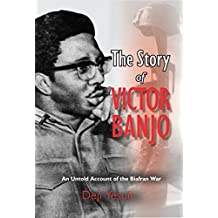 The Story of Victor Banjo: An Untold Account of the Biafran War (English Edition)