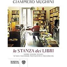 La stanza dei libri: Come vivere felici senza Facebook Instagram e followers (Italian Edition)