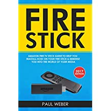 Fire Stick: Amazon Fire TV Stick Guide to Help You Install Kodi on Your Fire Stick & Immerse You into The World of Your Media (English Edition)