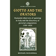 Giotto And The Orators: Humanist Observers of Painting in Italy and the Discovery of Pictorial Composition (Oxford-Warburg Studies)